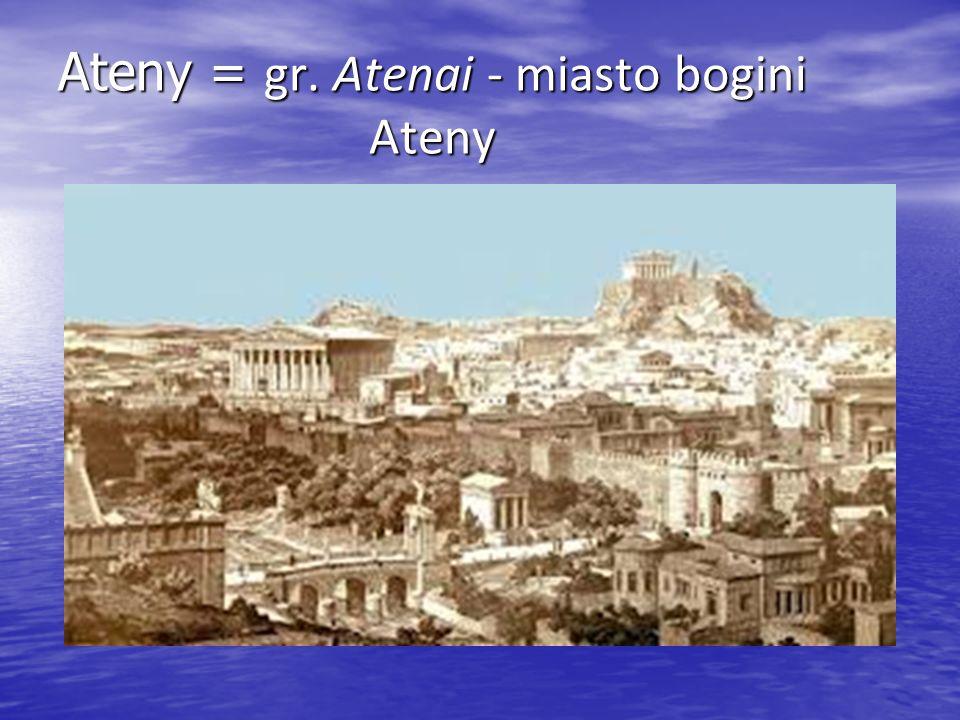 Ateny = gr. Atenai - miasto bogini Ateny