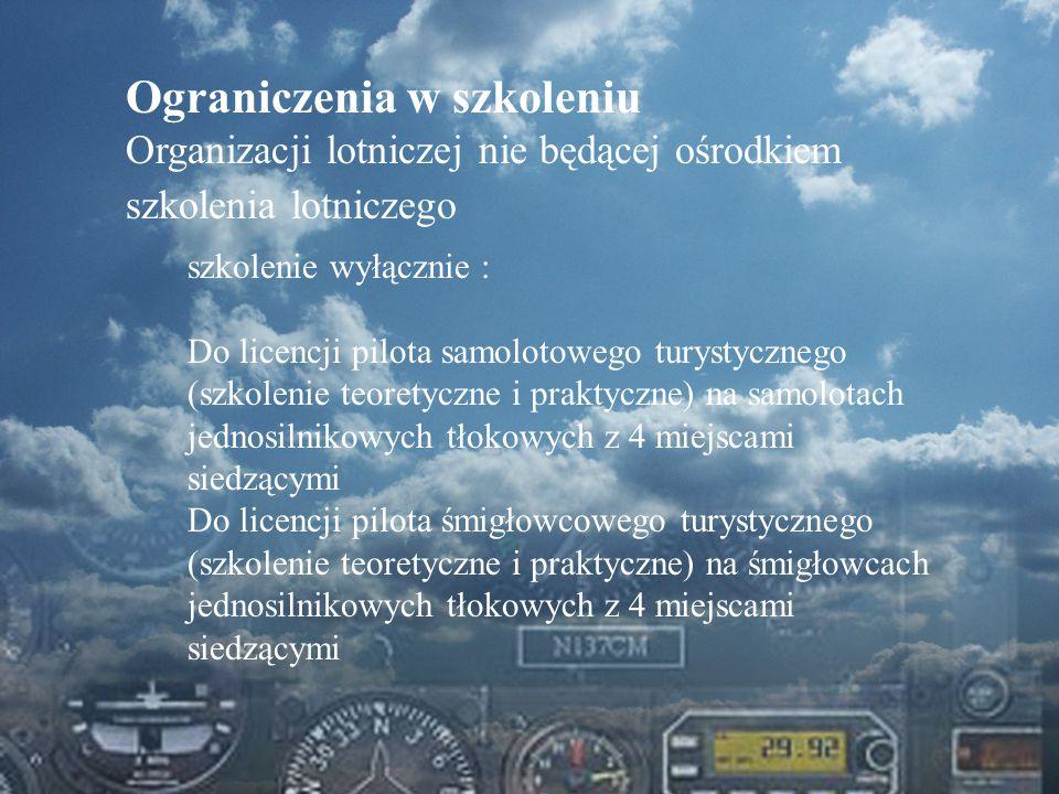 Dominik Punda Ograniczenia w szkoleniu Organizacji lotniczej nie będącej ośrodkiem szkolenia lotniczego szkolenie wyłącznie : Do licencji pilota samol