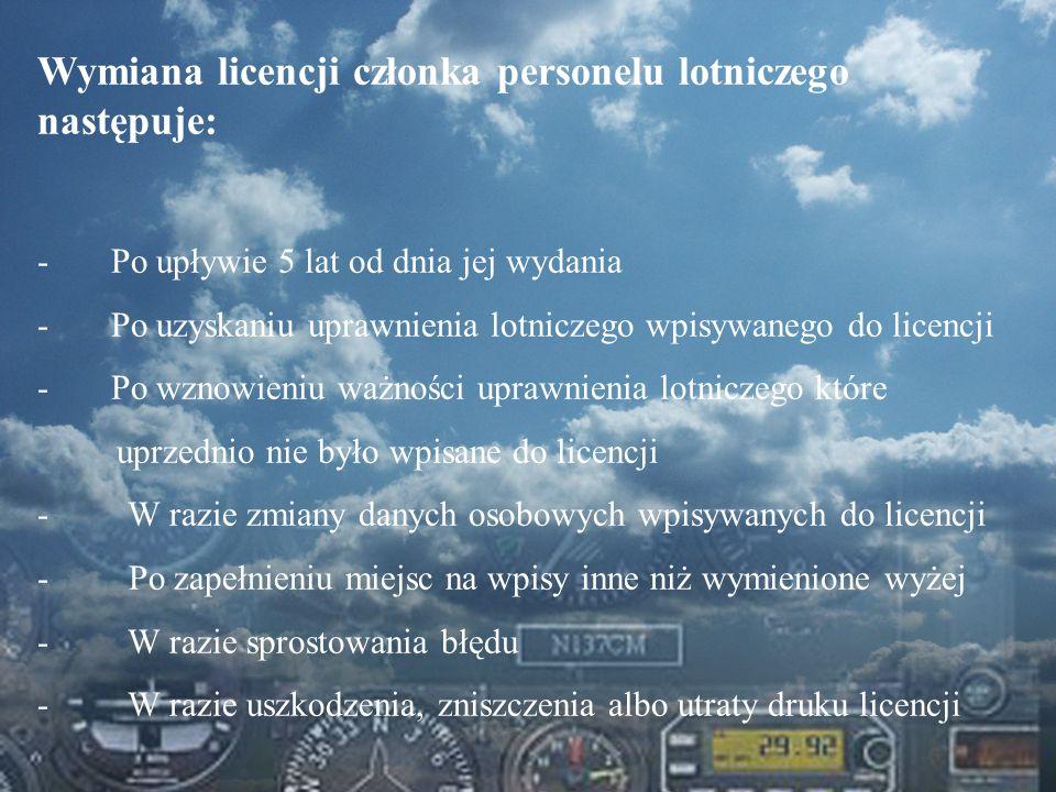 Dominik Punda Wymiana licencji członka personelu lotniczego następuje: - Po upływie 5 lat od dnia jej wydania - Po uzyskaniu uprawnienia lotniczego wp
