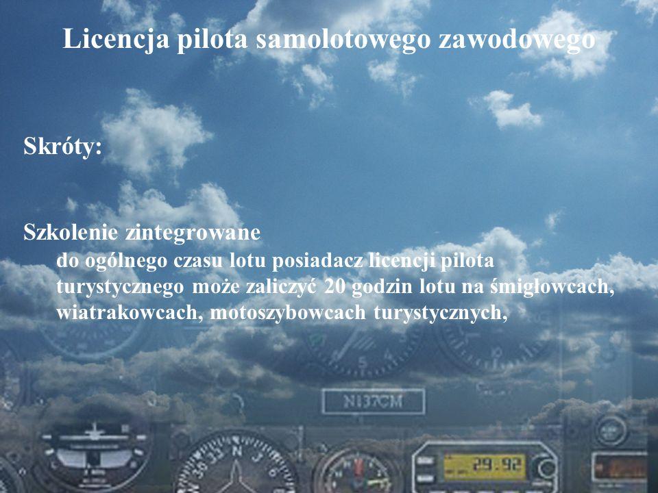 Dominik Punda Licencja pilota samolotowego zawodowego Skróty: Szkolenie zintegrowane do ogólnego czasu lotu posiadacz licencji pilota turystycznego mo