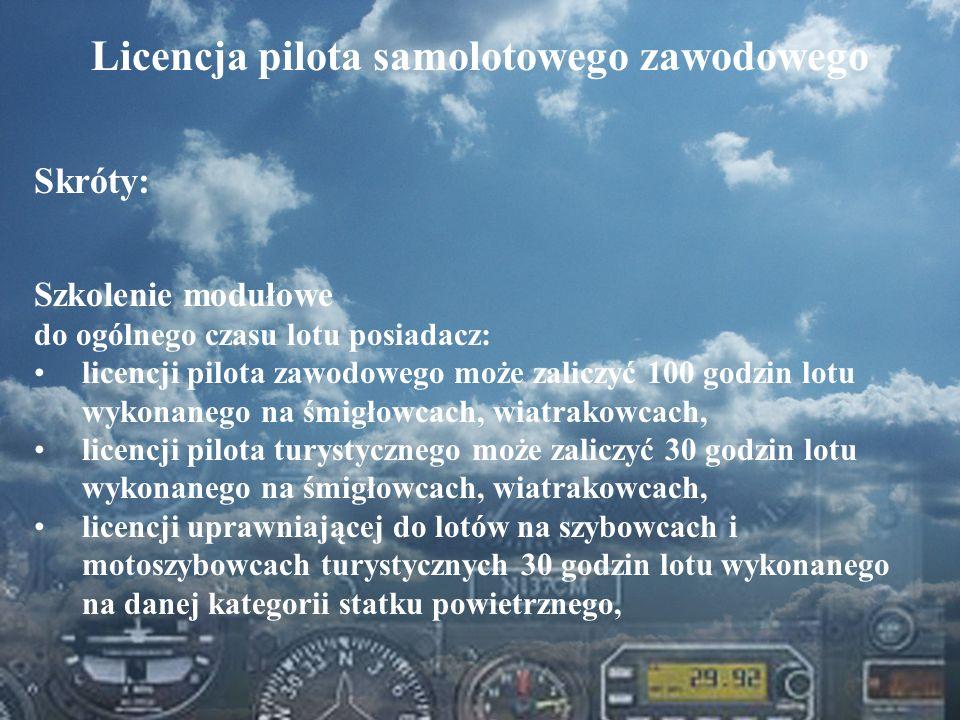 Dominik Punda Licencja pilota samolotowego zawodowego Skróty: Szkolenie modułowe do ogólnego czasu lotu posiadacz: licencji pilota zawodowego może zal
