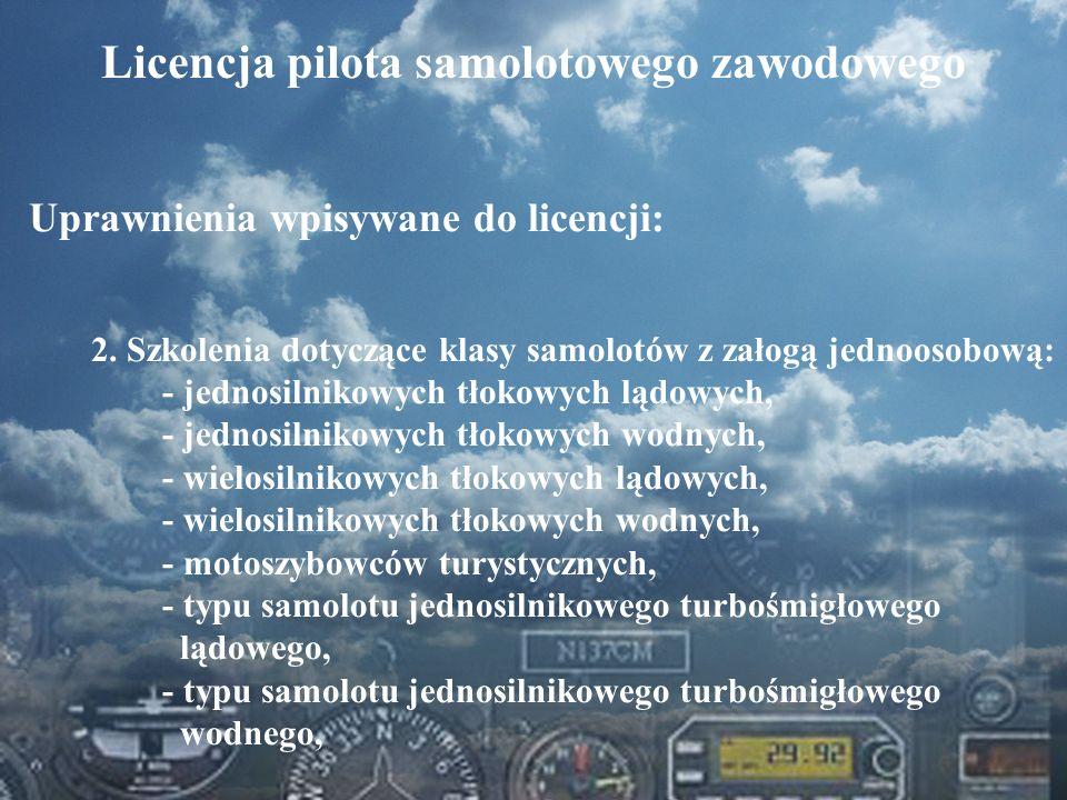 Dominik Punda Licencja pilota samolotowego zawodowego Uprawnienia wpisywane do licencji: 2. Szkolenia dotyczące klasy samolotów z załogą jednoosobową: