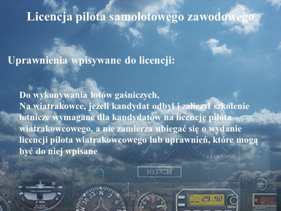 Dominik Punda Licencja pilota samolotowego zawodowego Uprawnienia wpisywane do licencji: Do wykonywania lotów gaśniczych, Na wiatrakowce, jeżeli kandy