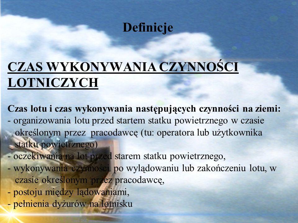 Dominik Punda Definicje CZAS WYKONYWANIA CZYNNOŚCI LOTNICZYCH Czas lotu i czas wykonywania następujących czynności na ziemi: - organizowania lotu prze