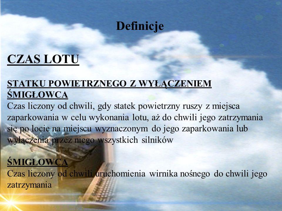 Dominik Punda Definicje CZAS LOTU STATKU POWIETRZNEGO Z WYŁĄCZENIEM ŚMIGŁOWCA Czas liczony od chwili, gdy statek powietrzny ruszy z miejsca zaparkowan