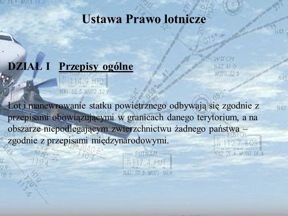 Dominik Punda Ustawa Prawo lotnicze DZIAŁ I Przepisy ogólne Lot i manewrowanie statku powietrznego odbywają się zgodnie z przepisami obowiązującymi w