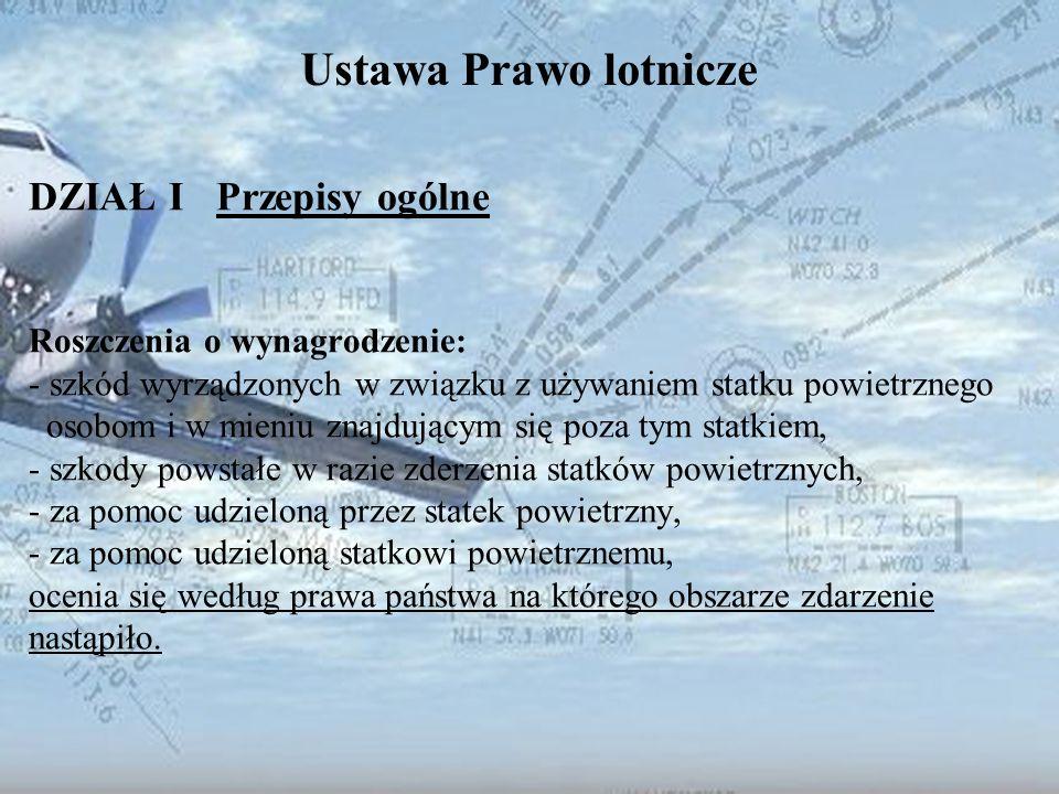 Dominik Punda Ustawa Prawo lotnicze DZIAŁ I Przepisy ogólne Roszczenia o wynagrodzenie: - szkód wyrządzonych w związku z używaniem statku powietrznego