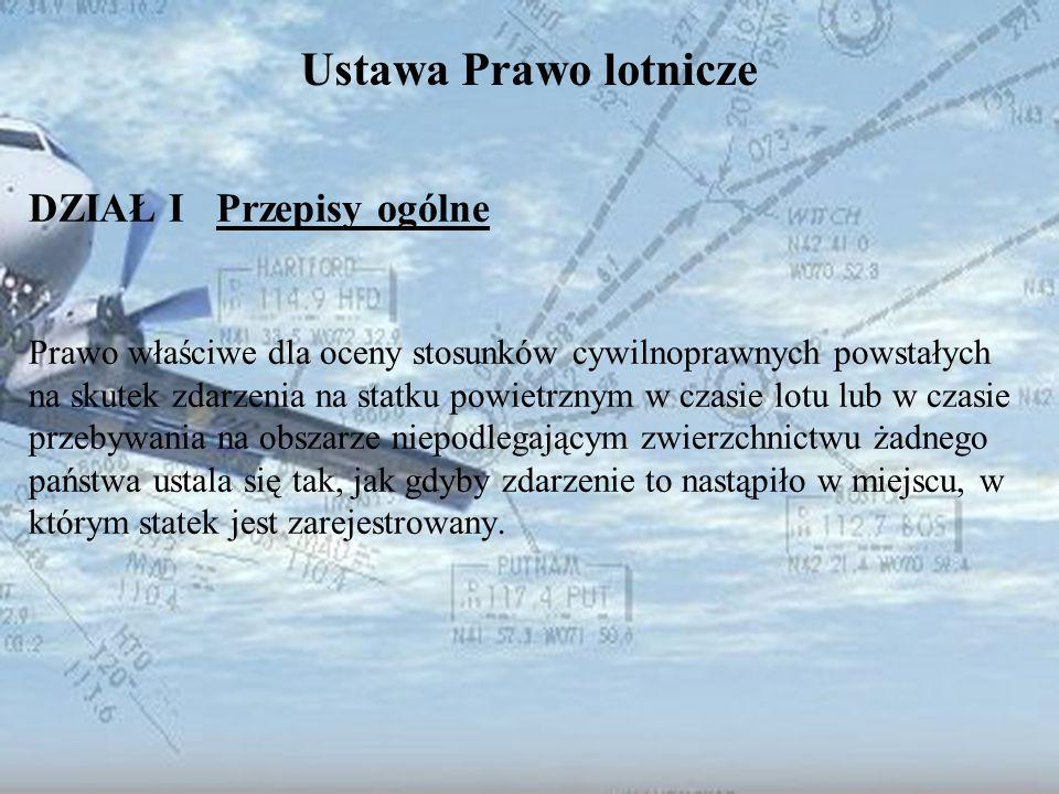Dominik Punda Ustawa Prawo lotnicze DZIAŁ I Przepisy ogólne Prawo właściwe dla oceny stosunków cywilnoprawnych powstałych na skutek zdarzenia na statk