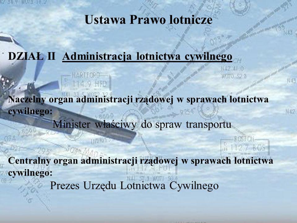 Dominik Punda Ustawa Prawo lotnicze DZIAŁ II Administracja lotnictwa cywilnego Naczelny organ administracji rządowej w sprawach lotnictwa cywilnego: M