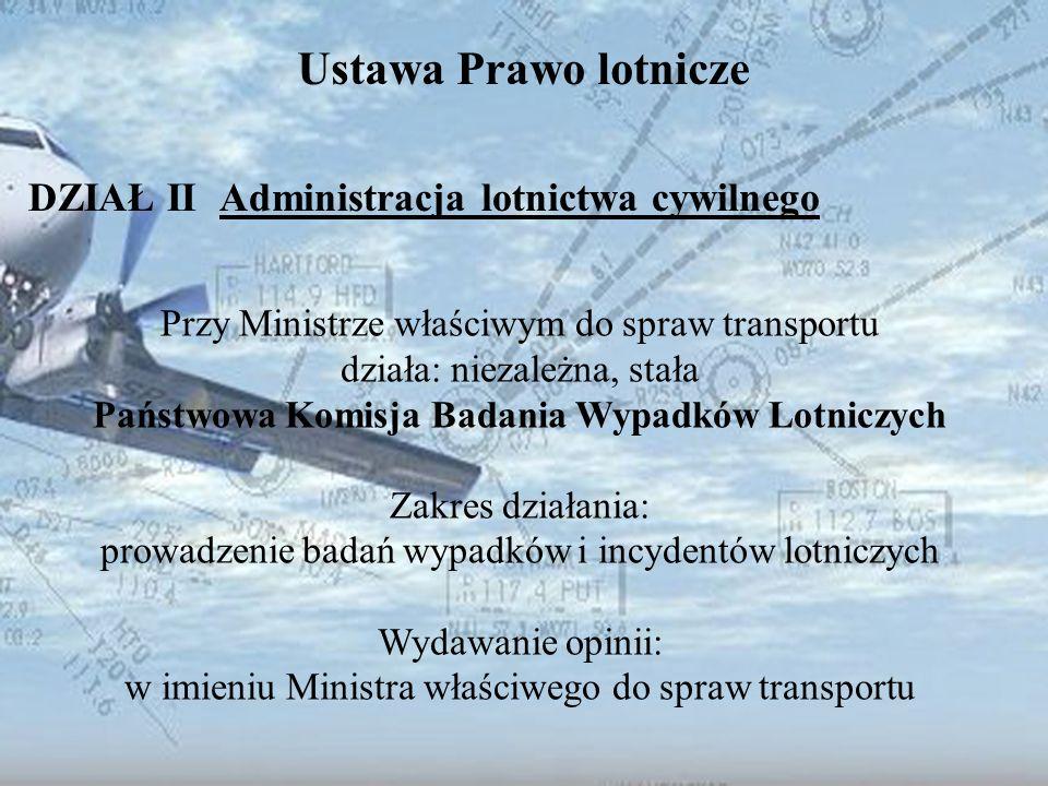 Dominik Punda Ustawa Prawo lotnicze DZIAŁ II Administracja lotnictwa cywilnego Przy Ministrze właściwym do spraw transportu działa: niezależna, stała