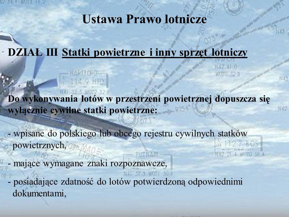 Dominik Punda Ustawa Prawo lotnicze DZIAŁ III Statki powietrzne i inny sprzęt lotniczy Do wykonywania lotów w przestrzeni powietrznej dopuszcza się wy