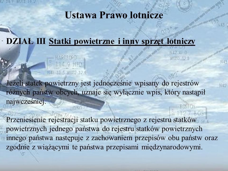 Dominik Punda Ustawa Prawo lotnicze DZIAŁ III Statki powietrzne i inny sprzęt lotniczy Jeżeli statek powietrzny jest jednocześnie wpisany do rejestrów