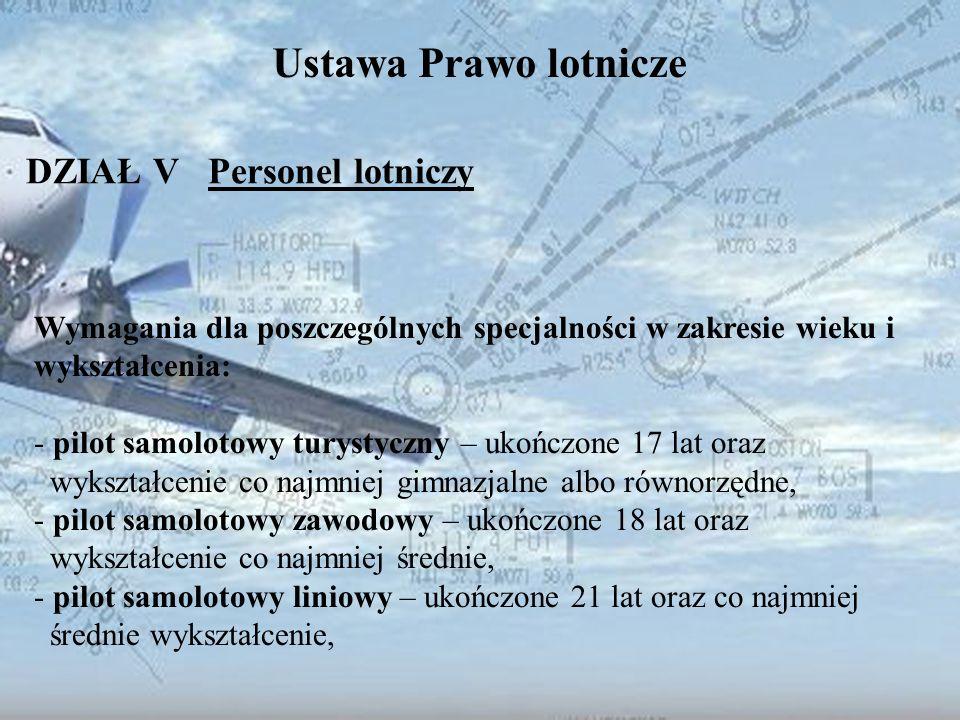 Dominik Punda Ustawa Prawo lotnicze DZIAŁ V Personel lotniczy Wymagania dla poszczególnych specjalności w zakresie wieku i wykształcenia: - pilot samo