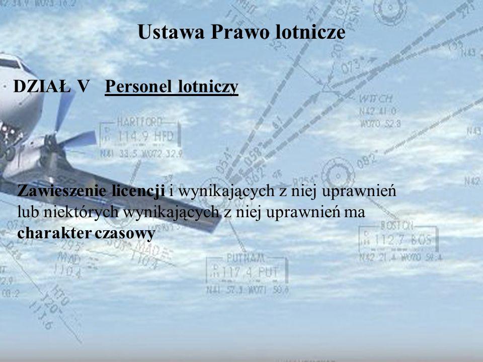 Dominik Punda Ustawa Prawo lotnicze DZIAŁ V Personel lotniczy Zawieszenie licencji i wynikających z niej uprawnień lub niektórych wynikających z niej
