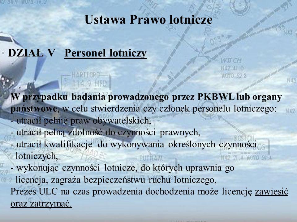 Dominik Punda Ustawa Prawo lotnicze DZIAŁ V Personel lotniczy W przypadku badania prowadzonego przez PKBWL lub organy państwowe, w celu stwierdzenia c
