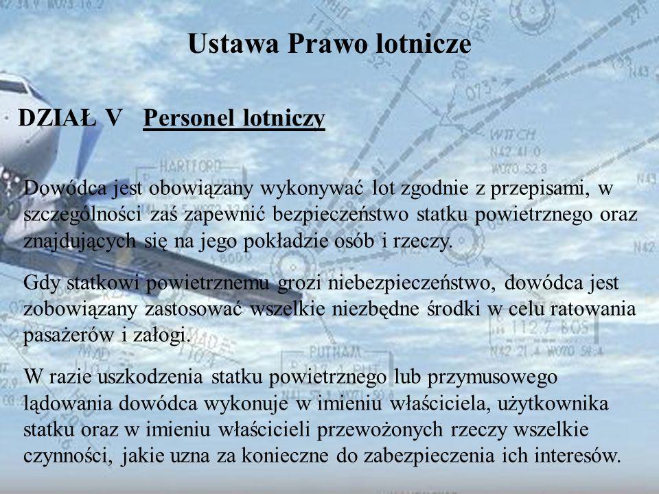 Dominik Punda Ustawa Prawo lotnicze DZIAŁ V Personel lotniczy Dowódca jest obowiązany wykonywać lot zgodnie z przepisami, w szczególności zaś zapewnić
