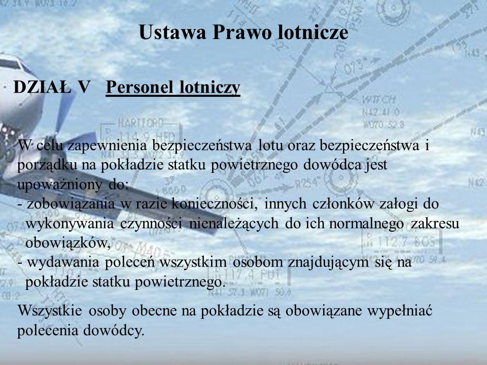 Dominik Punda Ustawa Prawo lotnicze DZIAŁ V Personel lotniczy W celu zapewnienia bezpieczeństwa lotu oraz bezpieczeństwa i porządku na pokładzie statk