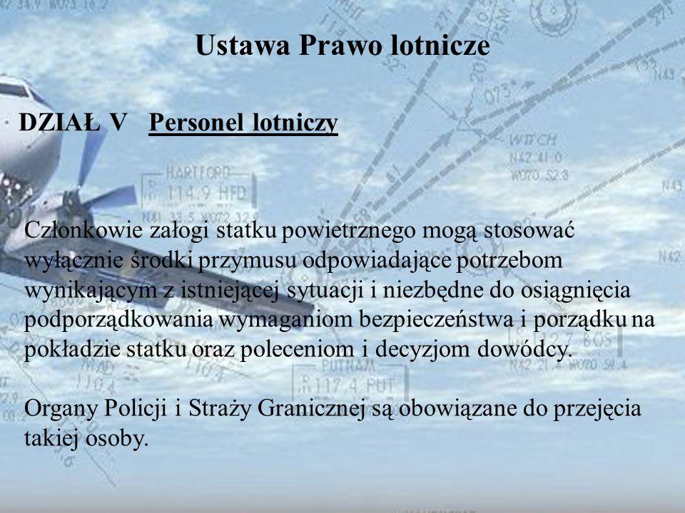 Dominik Punda Ustawa Prawo lotnicze DZIAŁ V Personel lotniczy Członkowie załogi statku powietrznego mogą stosować wyłącznie środki przymusu odpowiadaj