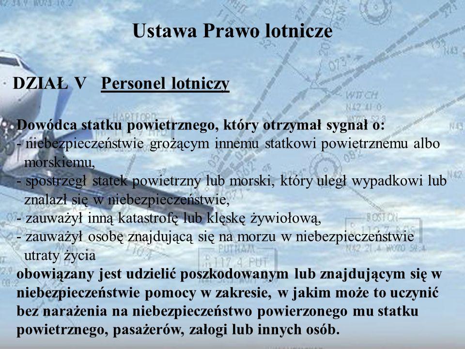 Dominik Punda Ustawa Prawo lotnicze DZIAŁ V Personel lotniczy Dowódca statku powietrznego, który otrzymał sygnał o: - niebezpieczeństwie grożącym inne