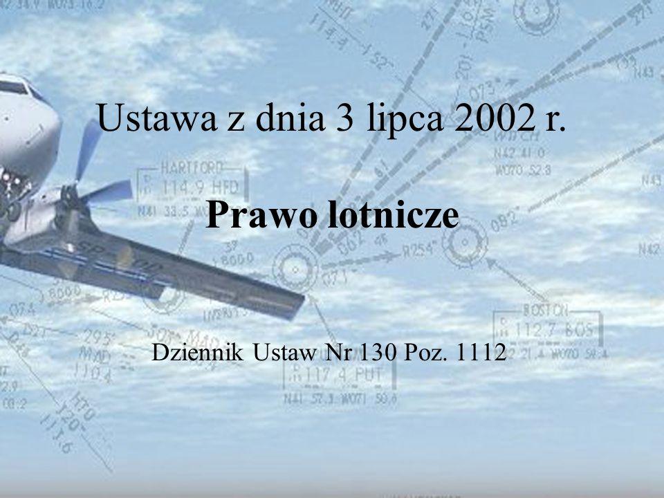 Dominik Punda Ustawa Prawo lotnicze DZIAŁ I Przepisy ogólne Przepisy Ustawy regulują stosunki prawne z zakresu lotnictwa cywilnego, Przepisy ustawy stosuje się do polskiego lotnictwa cywilnego oraz w zakresie ustalonym, przez prawo, również do obcego lotnictwa cywilnego,