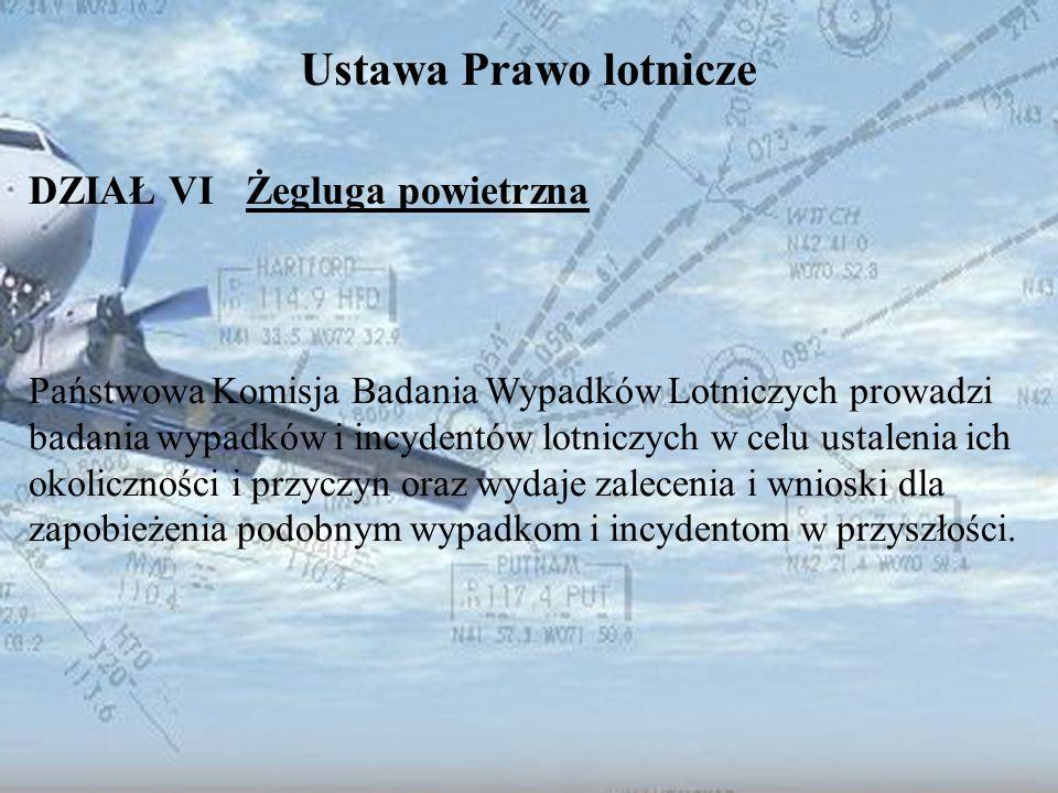 Dominik Punda Ustawa Prawo lotnicze DZIAŁ VI Żegluga powietrzna Państwowa Komisja Badania Wypadków Lotniczych prowadzi badania wypadków i incydentów l