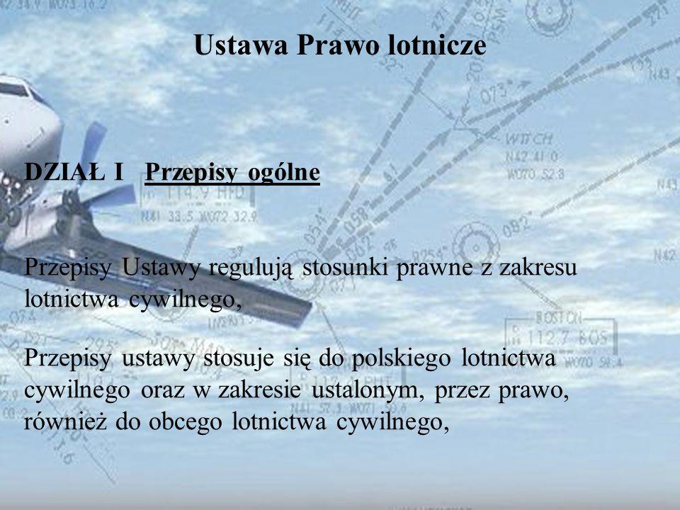 Dominik Punda Ustawa Prawo lotnicze DZIAŁ I Przepisy ogólne Przepisy Ustawy regulują stosunki prawne z zakresu lotnictwa cywilnego, Przepisy ustawy st