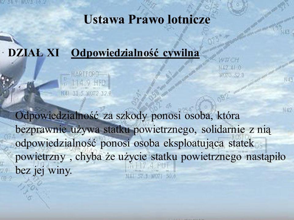 Dominik Punda Ustawa Prawo lotnicze DZIAŁ XI Odpowiedzialność cywilna Odpowiedzialność za szkody ponosi osoba, która bezprawnie używa statku powietrzn