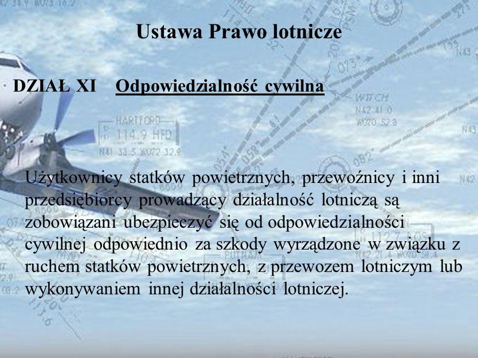 Dominik Punda Ustawa Prawo lotnicze DZIAŁ XI Odpowiedzialność cywilna Użytkownicy statków powietrznych, przewoźnicy i inni przedsiębiorcy prowadzący d