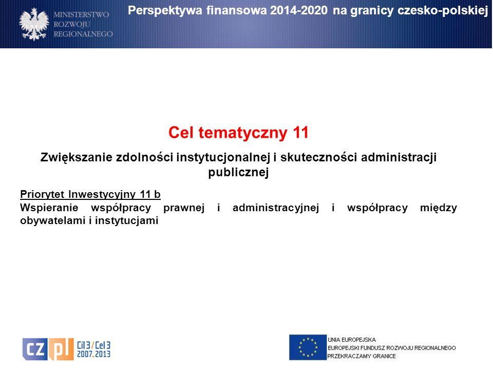 Perspektywa finansowa 2014-2020 na granicy czesko-polskiej Cel tematyczny 11 Zwiększanie zdolności instytucjonalnej i skuteczności administracji publi
