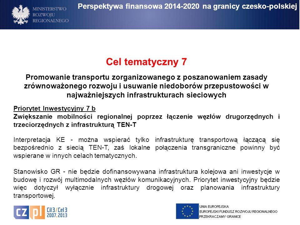 Perspektywa finansowa 2014-2020 na granicy czesko-polskiej Cel tematyczny 7 Promowanie transportu zorganizowanego z poszanowaniem zasady zrównoważoneg