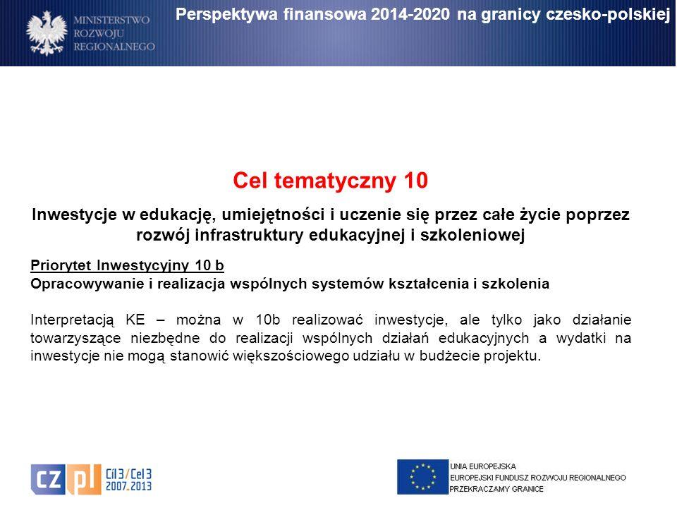 Perspektywa finansowa 2014-2020 na granicy czesko-polskiej Cel tematyczny 10 Inwestycje w edukację, umiejętności i uczenie się przez całe życie poprze