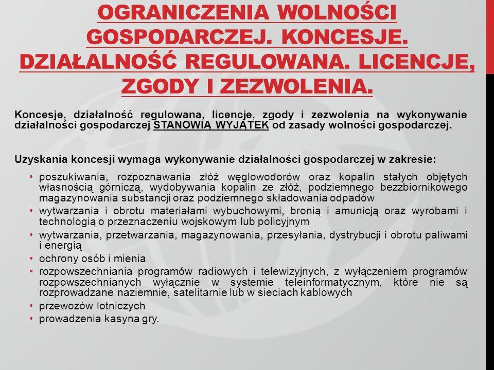 OGRANICZENIA WOLNOŚCI GOSPODARCZEJ. KONCESJE. DZIAŁALNOŚĆ REGULOWANA. LICENCJE, ZGODY I ZEZWOLENIA. Koncesje, działalność regulowana, licencje, zgody