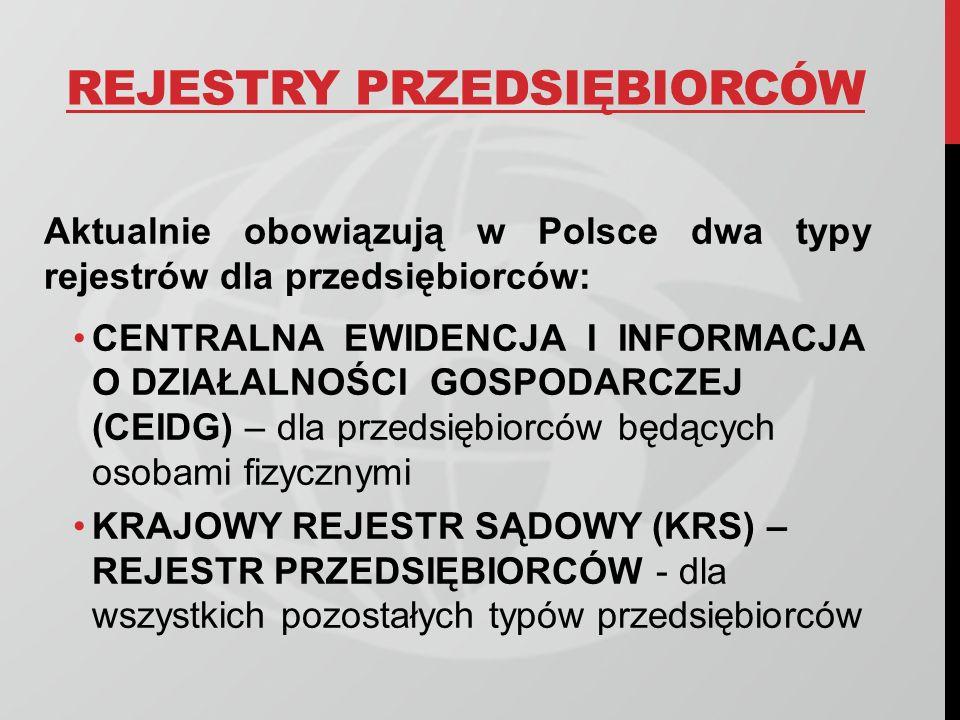 REJESTRY PRZEDSIĘBIORCÓW Aktualnie obowiązują w Polsce dwa typy rejestrów dla przedsiębiorców: CENTRALNA EWIDENCJA I INFORMACJA O DZIAŁALNOŚCI GOSPODA