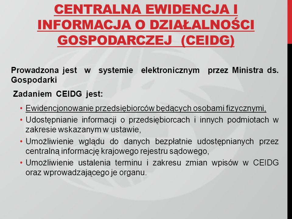 CENTRALNA EWIDENCJA I INFORMACJA O DZIAŁALNOŚCI GOSPODARCZEJ (CEIDG) Prowadzona jest w systemie elektronicznym przez Ministra ds. Gospodarki Zadaniem