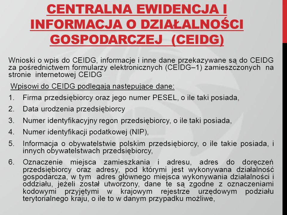 CENTRALNA EWIDENCJA I INFORMACJA O DZIAŁALNOŚCI GOSPODARCZEJ (CEIDG) Wnioski o wpis do CEIDG, informacje i inne dane przekazywane są do CEIDG za pośre