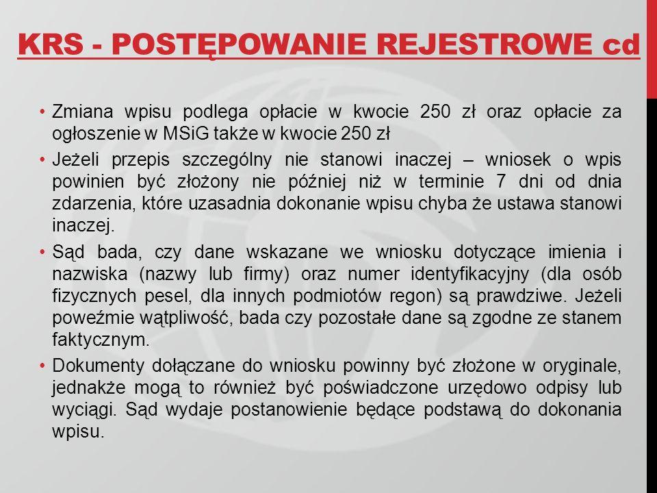 KRS - POSTĘPOWANIE REJESTROWE cd Zmiana wpisu podlega opłacie w kwocie 250 zł oraz opłacie za ogłoszenie w MSiG także w kwocie 250 zł Jeżeli przepis s