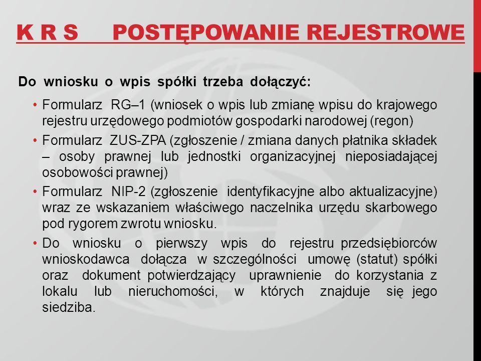 K R SPOSTĘPOWANIE REJESTROWE Do wniosku o wpis spółki trzeba dołączyć: Formularz RG–1 (wniosek o wpis lub zmianę wpisu do krajowego rejestru urzędoweg