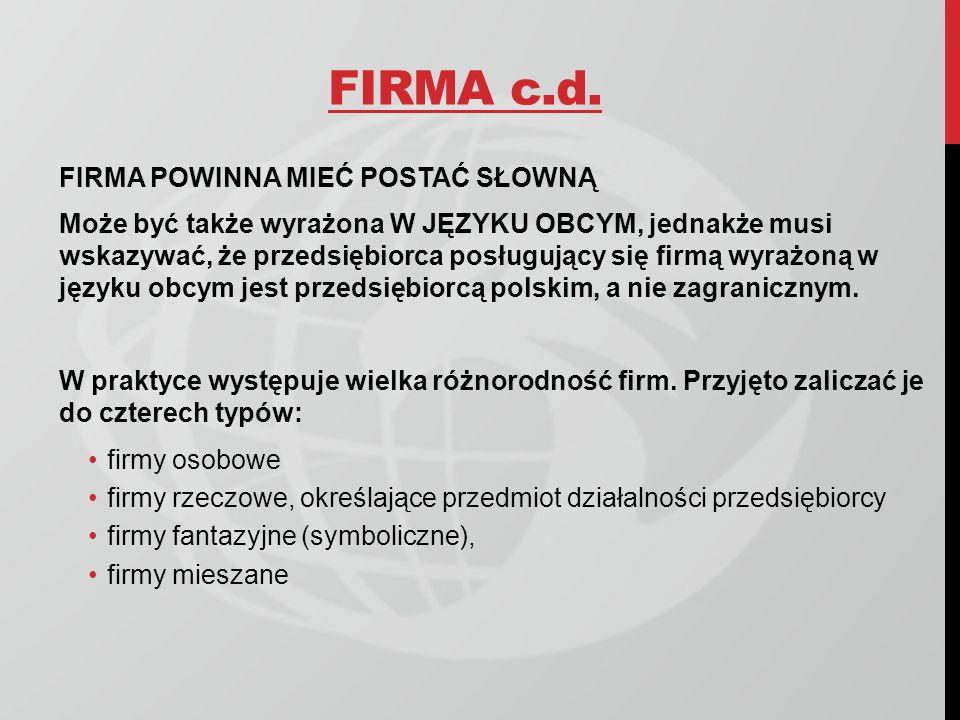 FIRMA c.d. FIRMA POWINNA MIEĆ POSTAĆ SŁOWNĄ Może być także wyrażona W JĘZYKU OBCYM, jednakże musi wskazywać, że przedsiębiorca posługujący się firmą w
