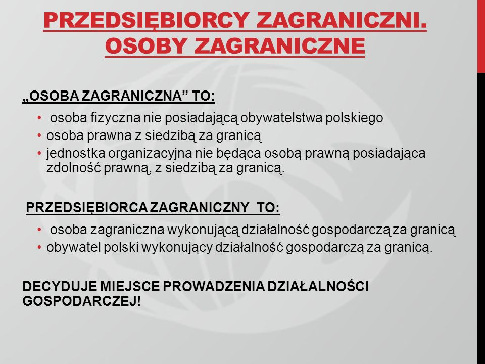 PRZEDSIĘBIORCY ZAGRANICZNI. OSOBY ZAGRANICZNE OSOBA ZAGRANICZNA TO: osoba fizyczna nie posiadającą obywatelstwa polskiego osoba prawna z siedzibą za g