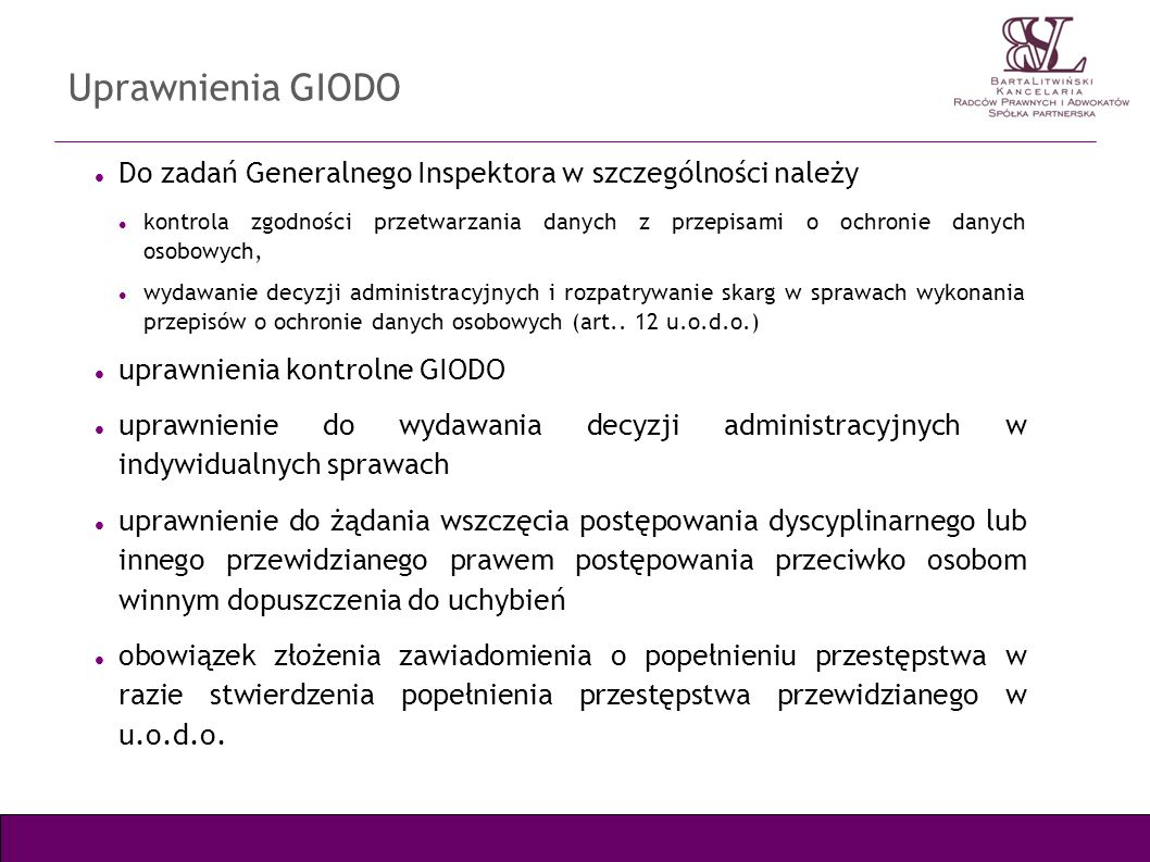 Uprawnienia GIODO Do zadań Generalnego Inspektora w szczególności należy kontrola zgodności przetwarzania danych z przepisami o ochronie danych osobow