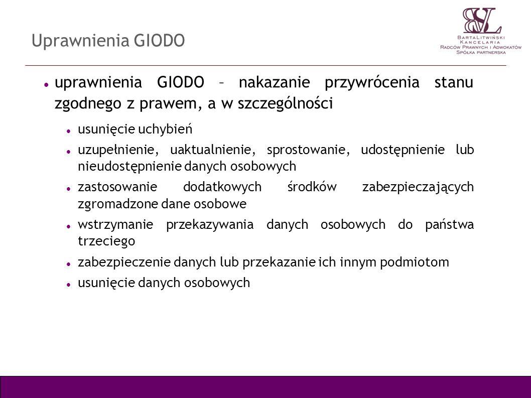 Uprawnienia GIODO uprawnienia GIODO – nakazanie przywrócenia stanu zgodnego z prawem, a w szczególności usunięcie uchybień uzupełnienie, uaktualnienie