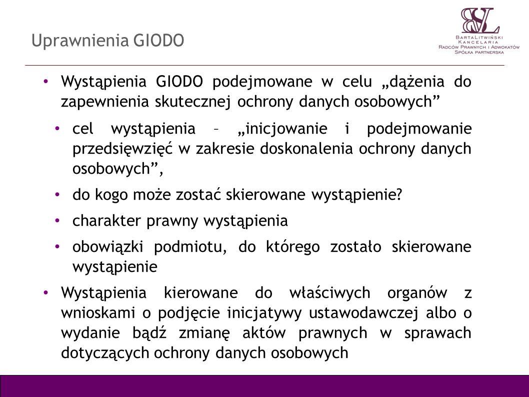 Uprawnienia GIODO Wystąpienia GIODO podejmowane w celu dążenia do zapewnienia skutecznej ochrony danych osobowych cel wystąpienia – inicjowanie i pode