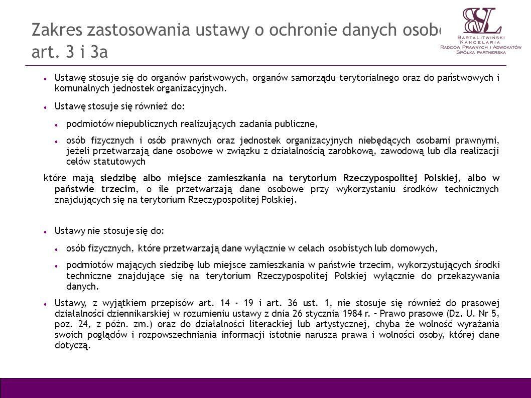 Zakres zastosowania ustawy o ochronie danych osobowych – art. 3 i 3a Ustawę stosuje się do organów państwowych, organów samorządu terytorialnego oraz