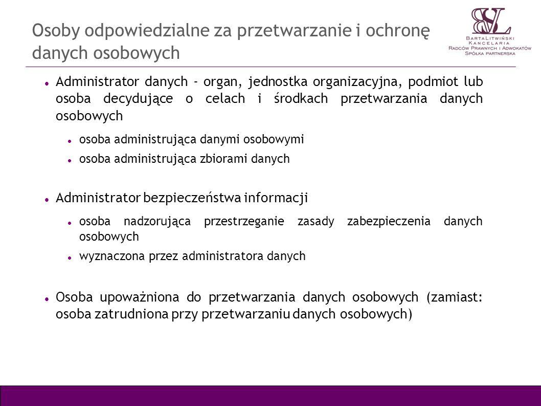Osoby odpowiedzialne za przetwarzanie i ochronę danych osobowych Administrator danych - organ, jednostka organizacyjna, podmiot lub osoba decydujące o