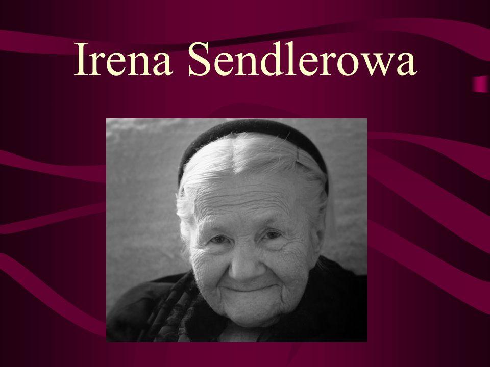 IRENA SENDLEROWA (1910 – 2008) IRENA SENDLEROWA- działaczka społeczna, która ocaliła z holokaustu ok.