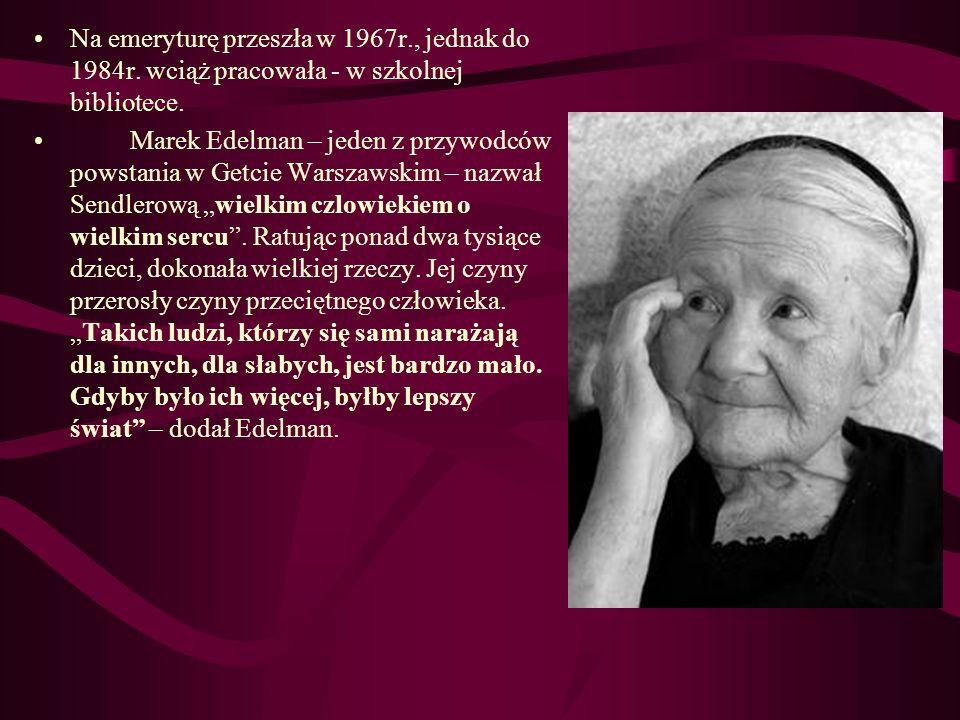 Na emeryturę przeszła w 1967r., jednak do 1984r. wciąż pracowała - w szkolnej bibliotece. Marek Edelman – jeden z przywodców powstania w Getcie Warsza