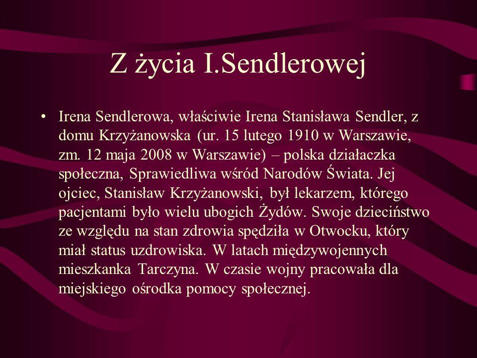 Z życia I.Sendlerowej Irena Sendlerowa, właściwie Irena Stanisława Sendler, z domu Krzyżanowska (ur. 15 lutego 1910 w Warszawie, zm. 12 maja 2008 w Wa