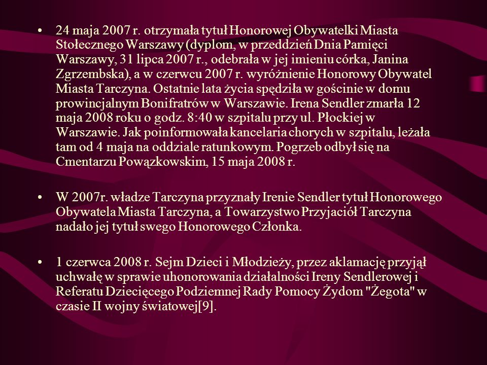 24 maja 2007 r. otrzymała tytuł Honorowej Obywatelki Miasta Stołecznego Warszawy (dyplom, w przeddzień Dnia Pamięci Warszawy, 31 lipca 2007 r., odebra