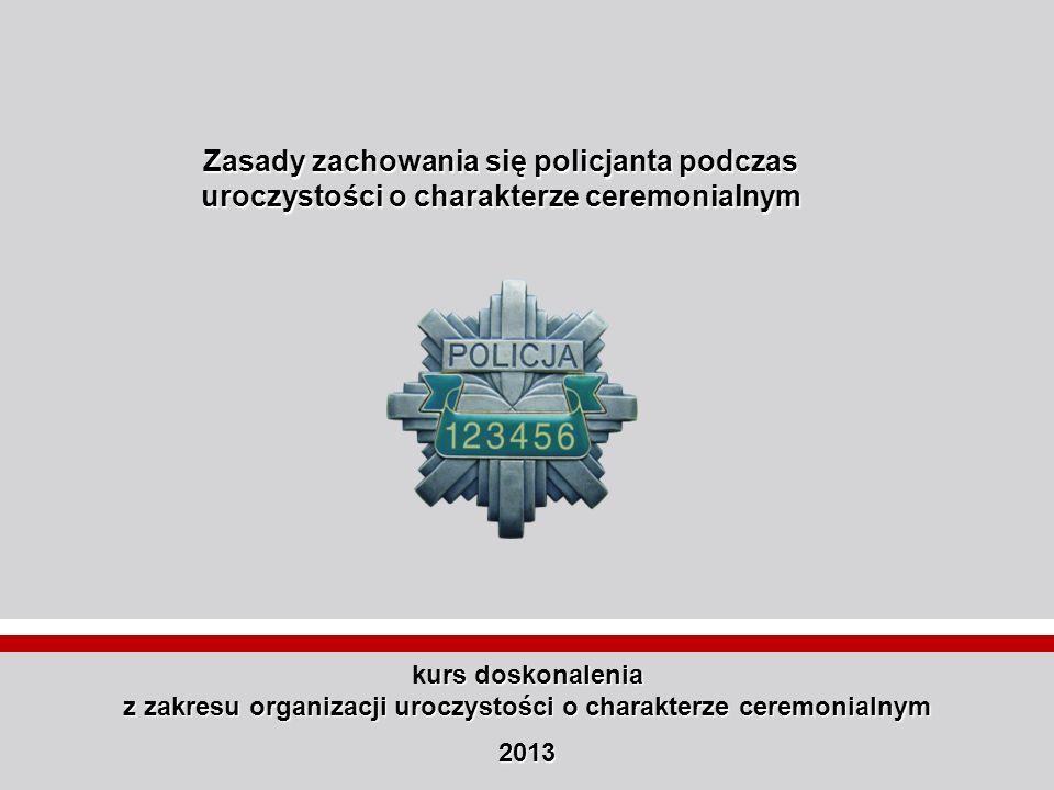 Zasady zachowania się policjanta podczas uroczystości o charakterze ceremonialnym urs doskonalenia kurs doskonalenia z zakresu organizacji uroczystośc