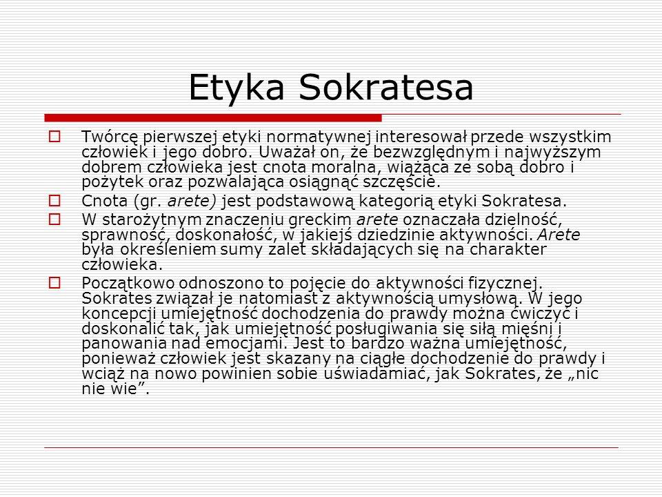 Etyka Sokratesa Twórcę pierwszej etyki normatywnej interesował przede wszystkim człowiek i jego dobro.